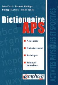 Dictionnaire des APS : anatomie, entraînement, juridique, sciences humaines