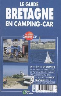 Le guide Bretagne en camping-car : 30 itinéraires en Bretagne de la baie de Saint-Malo au pays nantais en passant par la pointe du Raz... et toutes les infos pratiques pour réussir vos vacances