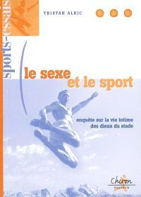 Le sexe et le sport : enquête sur la vie intime des dieux du stade