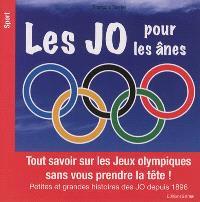 Les JO pour les ânes : tout savoir sur les jeux Olympiques sans vous prendre la tête ! : petites et grandes histoires de JO depuis 1896