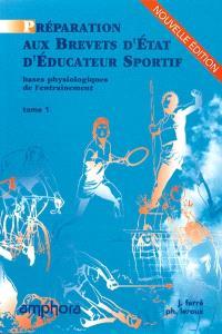 Préparation aux brevets d'Etat d'éducateur sportif. Volume 1, Bases physiologiques de l'entraînement
