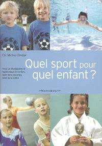Quel sport pour quel enfant ? : pour un développement harmonieux de l'enfant, bien dans son corps, bien dans sa tête