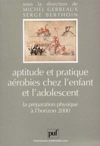 Aptitude et pratique aérobies chez l'enfant et l'adolescent : la préparation physique à l'horizon 2000