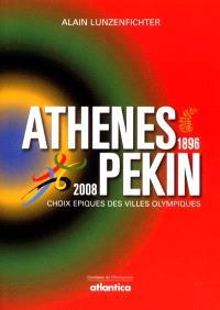 Athènes, Pékin, 1896-2008 : choix épiques des villes olympiques