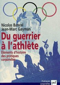 Du guerrier à l'athlète : éléments d'histoire des pratiques corporelles