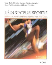 L'éducateur sportif : préparation aux brevets d'Etat (1er et 2e degrés) et au brevet professionnel de la jeunesse, de l'éducation populaire et du sport