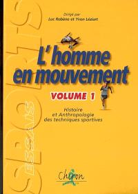 L'homme en mouvement : histoire et anthropologie des techniques sportives. Volume 1