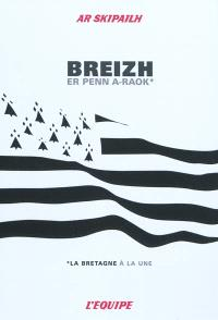 La Bretagne à la une = Breizh er penn a-raok
