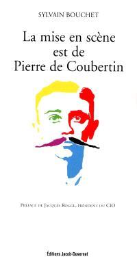 La mise en scène est de Pierre de Coubertin