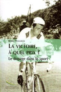 La victoire à quel prix ? : le dopage dans le sport et l'élaboration de politiques contre le dopage