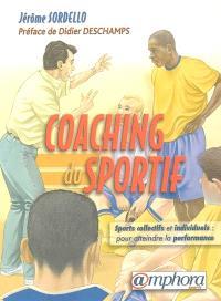 Le coaching du sportif : sports collectifs et sports individuels : pour atteindre la performance