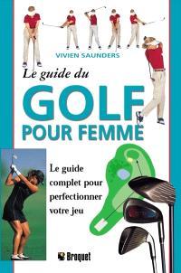 Le guide du golf pour femmes  : un guide complet pour améliorer votre jeu