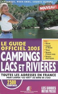 Le guide officiel 2005 campings lacs et rivières : toutes les adresses en France pour camper au vert au bord de l'eau