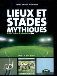Lieux et stades mythiques : les stades, les circuits, les terrains, les courts