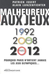 Malheureux aux jeux : pourquoi, depuis vingt ans, Paris ne parvient pas à obtenir l'organisation des jeux Olympiques d'été : Paris 1992, Paris 2008, Paris 2012