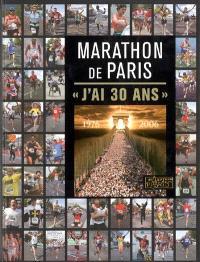 Marathon de Paris : j'ai 30 ans : 1976-2006