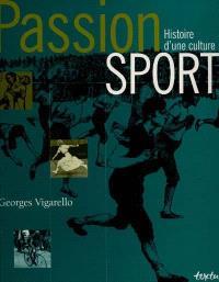 Passion sport : histoire d'une culture