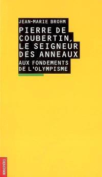 Pierre de Coubertin, le seigneur des anneaux : aux fondements de l'olympisme