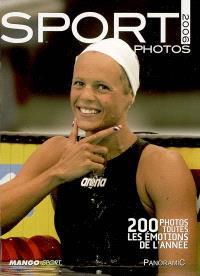 Sport photos 2006 : 200 photos, toutes les émotions de l'année