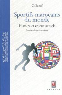Sportifs marocains du monde : histoire et enjeux actuels : actes du colloque international, Casablanca, 24-25 juillet 2010