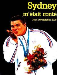 Sydney m'était conté : Jeux Olympiques 2000