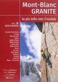 Mont-Blanc granite : les plus belles voies d'escalade. Volume 1, Bassin d'Argentière