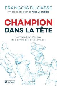 Champion dans la tête  : comprendre et s'inspirer de la psychologie des champions