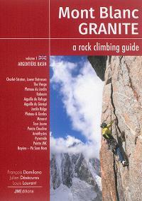 Mont-Blanc granite : a rock-climbing guide. Volume 1, The Argentière Basin
