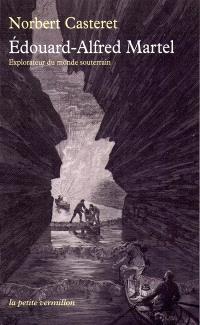 Edouard-Alfred Martel : explorateur du monde souterrain