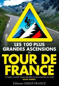 Les 100 plus grandes ascensions du Tour de France : le guide cycliste pour grimper les montagnes du Tour