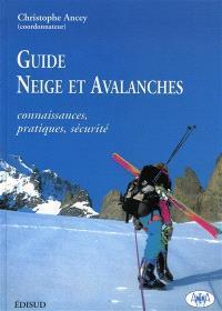 Guide neige et avalanches : connaissances, pratiques, sécurité