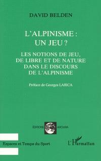 L'alpinisme, un jeu ? : les notions de jeu, de libre et de nature dans le discours de l'alpinisme