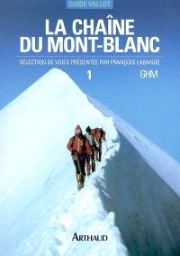 La chaîne du Mont-Blanc : guide Vallot : sélection de voies. Volume 1, A l'ouest du col du Géant