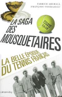 La saga des mousquetaires : 1923-1933 : la belle époque du tennis français