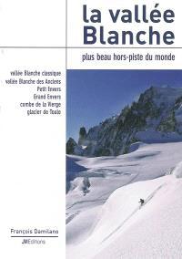 La vallée Blanche : plus beau hors-piste du monde : vallée Blanche classique, vallée Blanche des Anciens, Petit Envers, Grand Envers, combe de la Vierge, glacier de Toule
