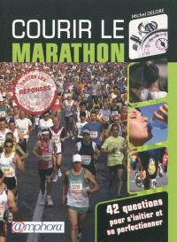 Courir le marathon ! : 42 questions pour s'initier ou se perfectionner