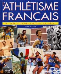L'athlétisme français : le livre d'or des exploits du siècle