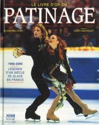 Le livre d'or du patinage : 1900-2000, légende d'un siècle de glace en France