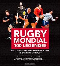 Rugby mondial : 100 légendes : les joueurs les plus emblématiques de l'histoire du rugby