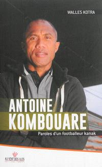 Antoine Kombouare : paroles d'un footballeur kanak : entretiens