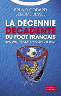 2002-2012, la décennie décadente du foot français