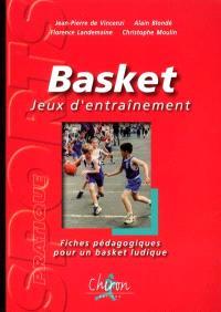 Basket : jeux d'entraînement : fiches pédagogiques pour un basket ludique