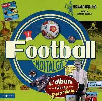 Football nostalgie : l'album d'une passion