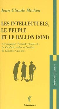 Les intellectuels, le peuple et le ballon rond : à propos d'un livre d'Eduardo Galeano : accompagné d'extraits choisis de Le football, ombre et lumière