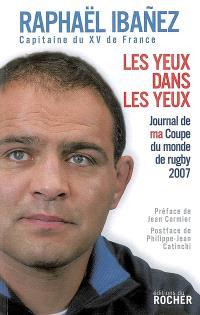 Les yeux dans les yeux : journal de ma Coupe du monde de rugby 2007