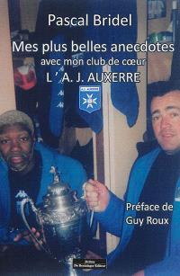 Mes plus belles anecdotes avec mon club de coeur : l'A.J. Auxerre