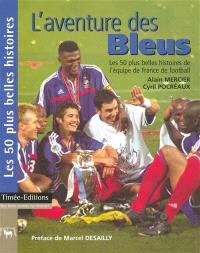 L'aventure des Bleus : les 50 plus belles histoires de l'équipe de France de football