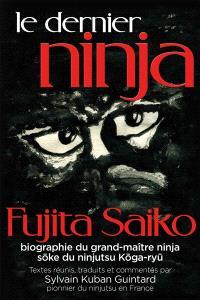 Le dernier ninja : biographie du grand-maître ninja, soke du ninjutsu koga-ryu = Saigo-no-ninja