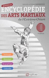 Nouvelle encyclopédie des arts martiaux de l'Extrême-Orient : technique, historique, biographique, culturelle