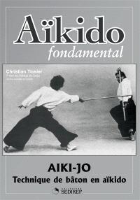 Aïkido fondamental. Volume 3, Aïki-jo, techniques de bâton en aïkido